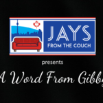 Toronto Blue Jays Fun: JFtC Presents: A Word From Gibby