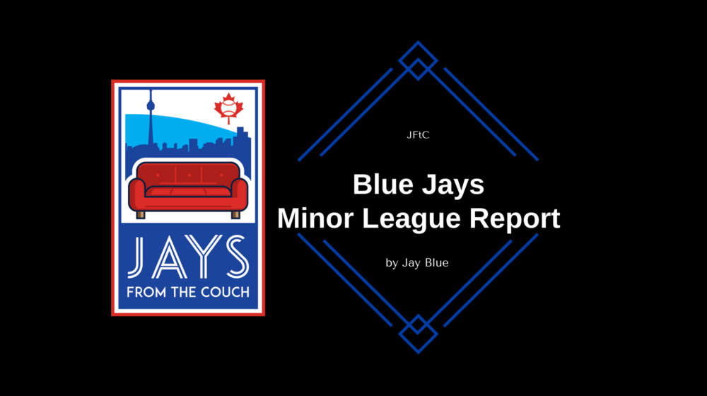 JFtC Toronto Blue Jays Minor League Report: 3 Out of 4 Ain't Bad